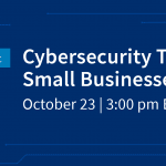 Get Free Cybersecurity Tips For Your Small Business On October 23