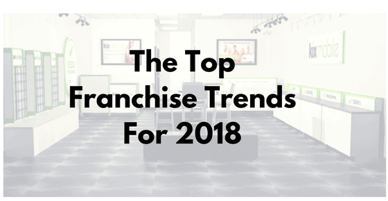 top franchise trends and predictions for 2018