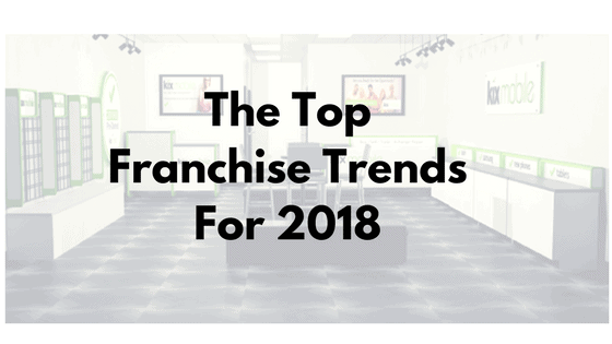The Top Franchise Trends And Predictions For 2018